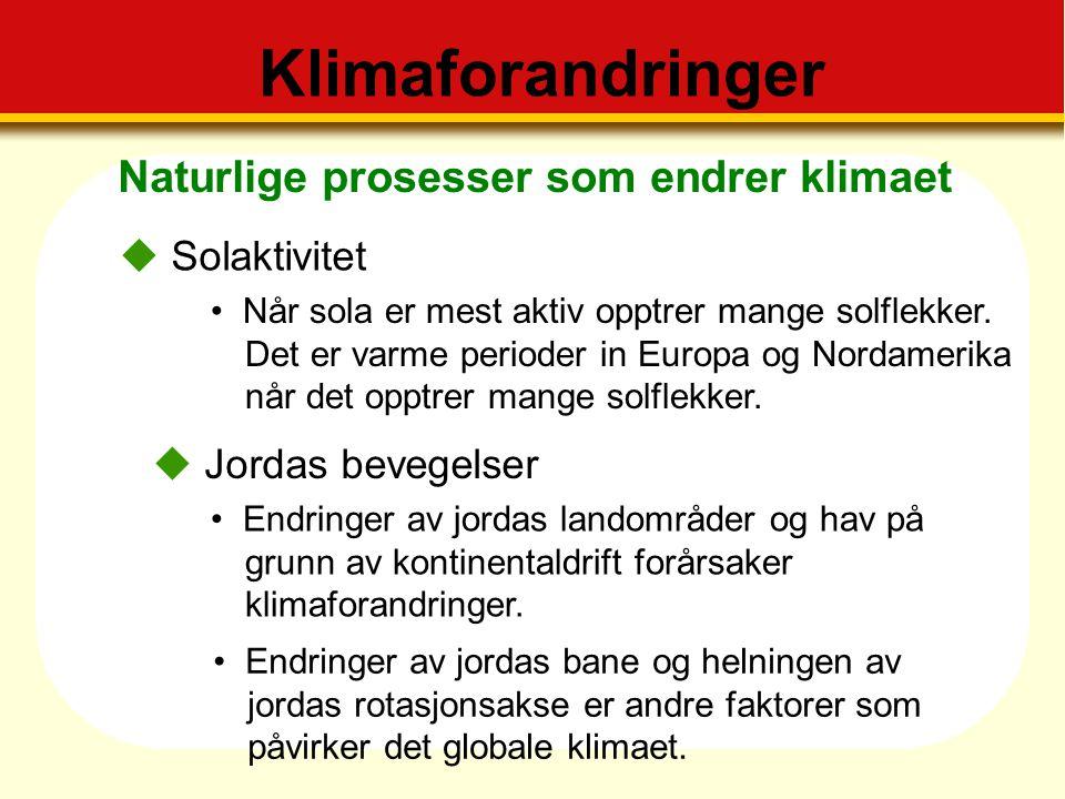 Naturlige prosesser som endrer klimaet Klimaforandringer  Solaktivitet Når sola er mest aktiv opptrer mange solflekker. Det er varme perioder in Euro