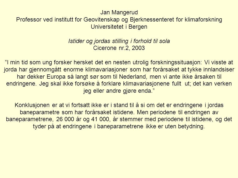 Jan Mangerud Professor ved institutt for Geovitenskap og Bjerknessenteret for klimaforskning Universitetet i Bergen Istider og jordas stilling i forho