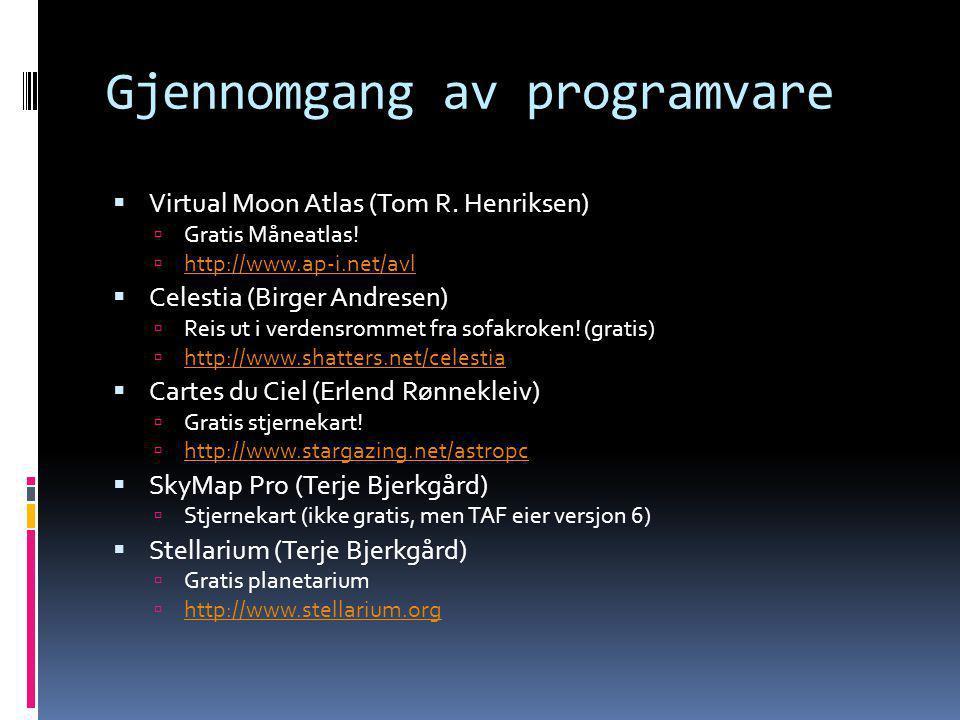 Gjennomgang av programvare  Virtual Moon Atlas (Tom R. Henriksen)  Gratis Måneatlas!  http://www.ap-i.net/avl http://www.ap-i.net/avl  Celestia (B