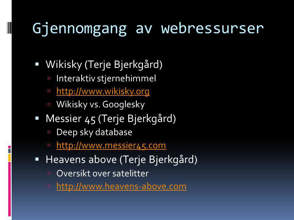 Gjennomgang av webressurser  Wikisky (Terje Bjerkgård)  Interaktiv stjernehimmel  http://www.wikisky.org http://www.wikisky.org  Wikisky vs. Googl