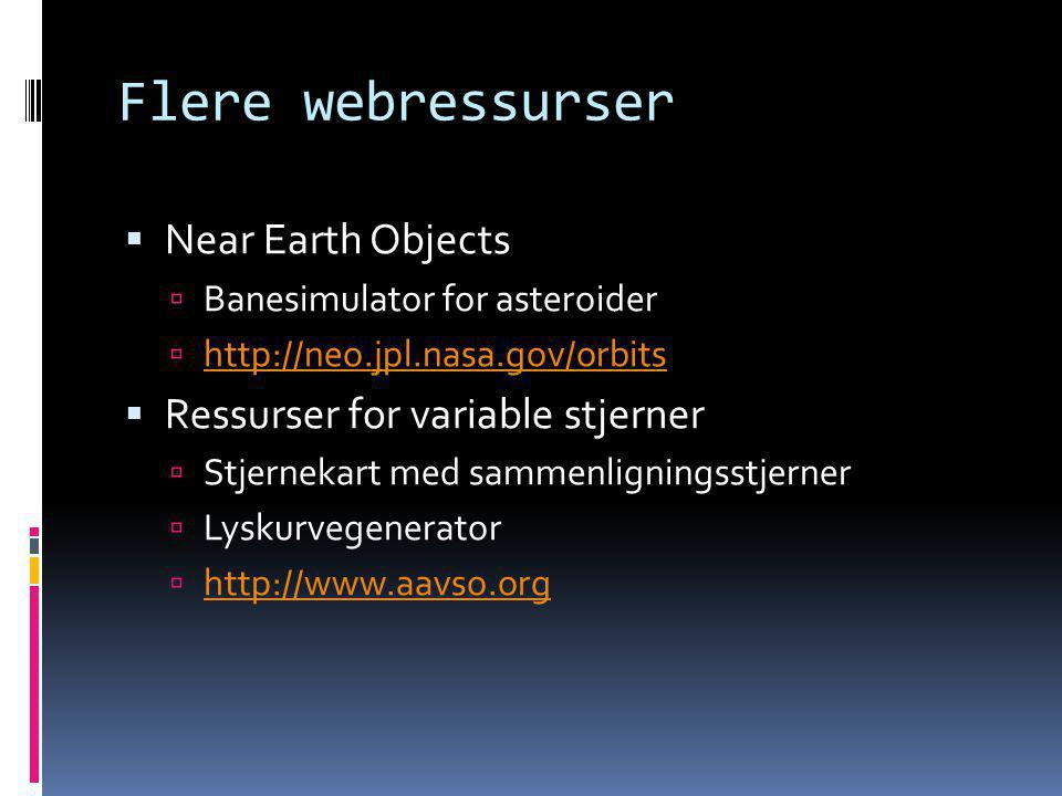 Flere webressurser  Near Earth Objects  Banesimulator for asteroider  http://neo.jpl.nasa.gov/orbits http://neo.jpl.nasa.gov/orbits  Ressurser for