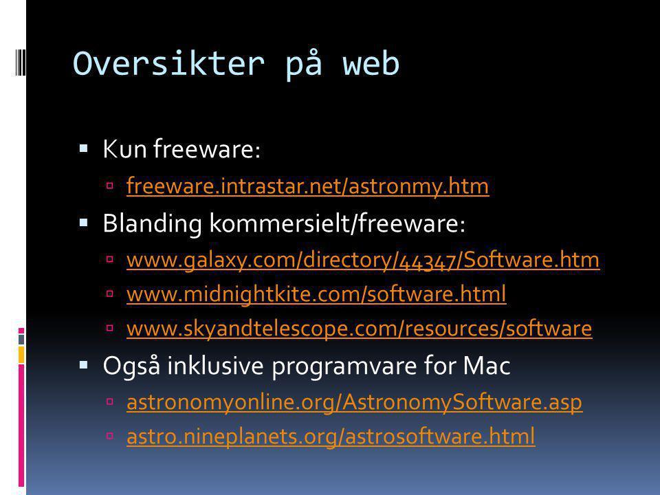Oversikter på web  Kun freeware:  freeware.intrastar.net/astronmy.htm freeware.intrastar.net/astronmy.htm  Blanding kommersielt/freeware:  www.gal