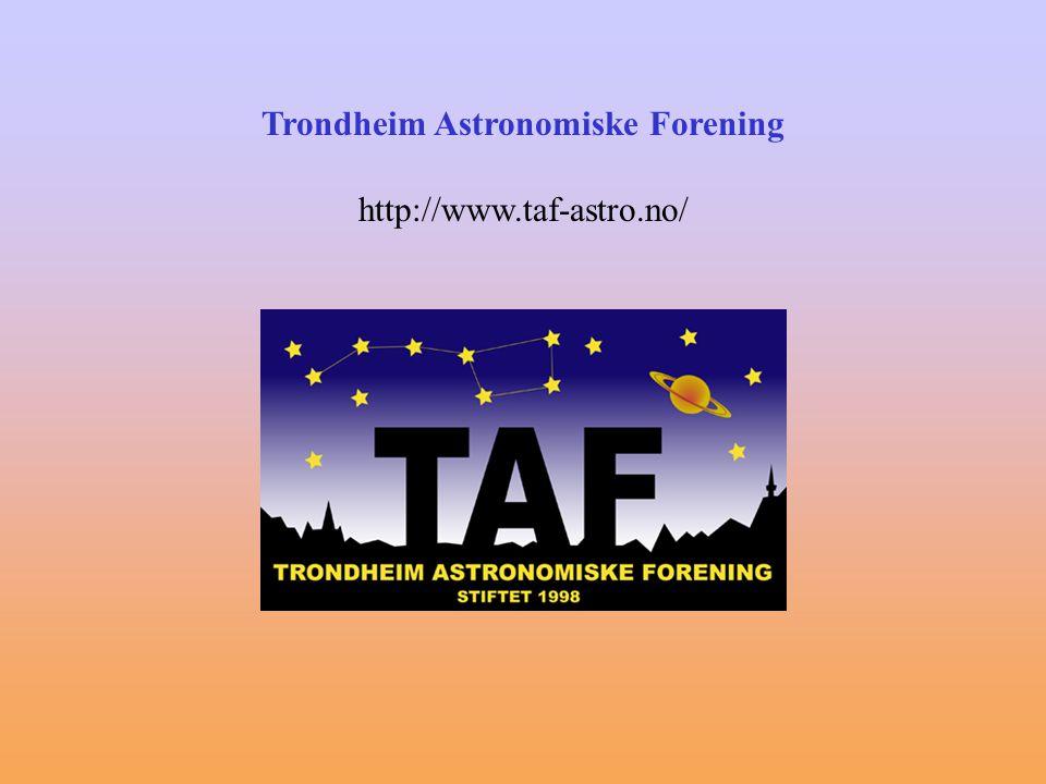 Trondheim Astronomiske Forening (stiftet 1998) Ca 150 medlemmer som har stjernekikking som hobby eller som rett og slett er nysgjerrig på hva som foregår ute i universet (mange er nybegynnere) Møter med foredrag og stjerneprat en gang pr.