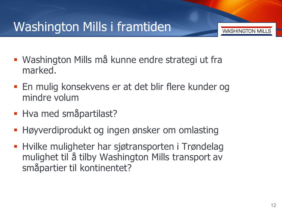 12 Washington Mills i framtiden  Washington Mills må kunne endre strategi ut fra marked.