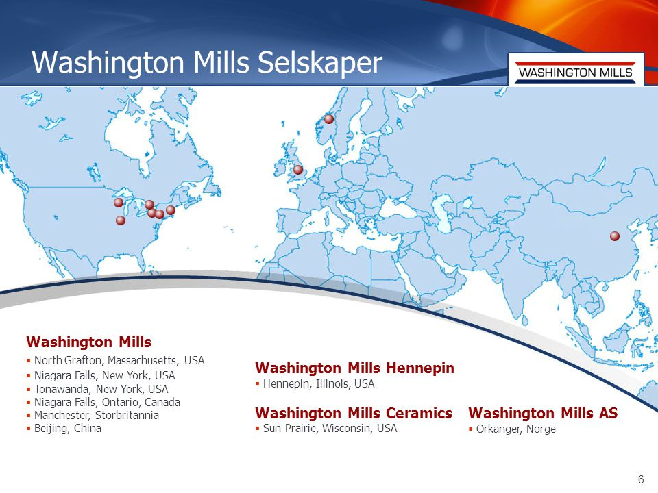 6 Washington Mills Selskaper Washington Mills  North Grafton, Massachusetts, USA  Niagara Falls, New York, USA  Tonawanda, New York, USA  Niagara Falls, Ontario, Canada  Manchester, Storbritannia  Beijing, China Washington Mills AS  Orkanger, Norge Washington Mills Hennepin  Hennepin, Illinois, USA Washington Mills Ceramics  Sun Prairie, Wisconsin, USA