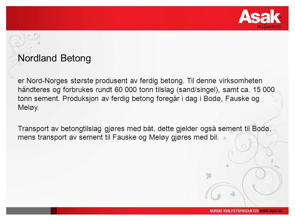 Nordland Betong er Nord-Norges største produsent av ferdig betong. Til denne virksomheten håndteres og forbrukes rundt 60 000 tonn tilslag (sand/singe