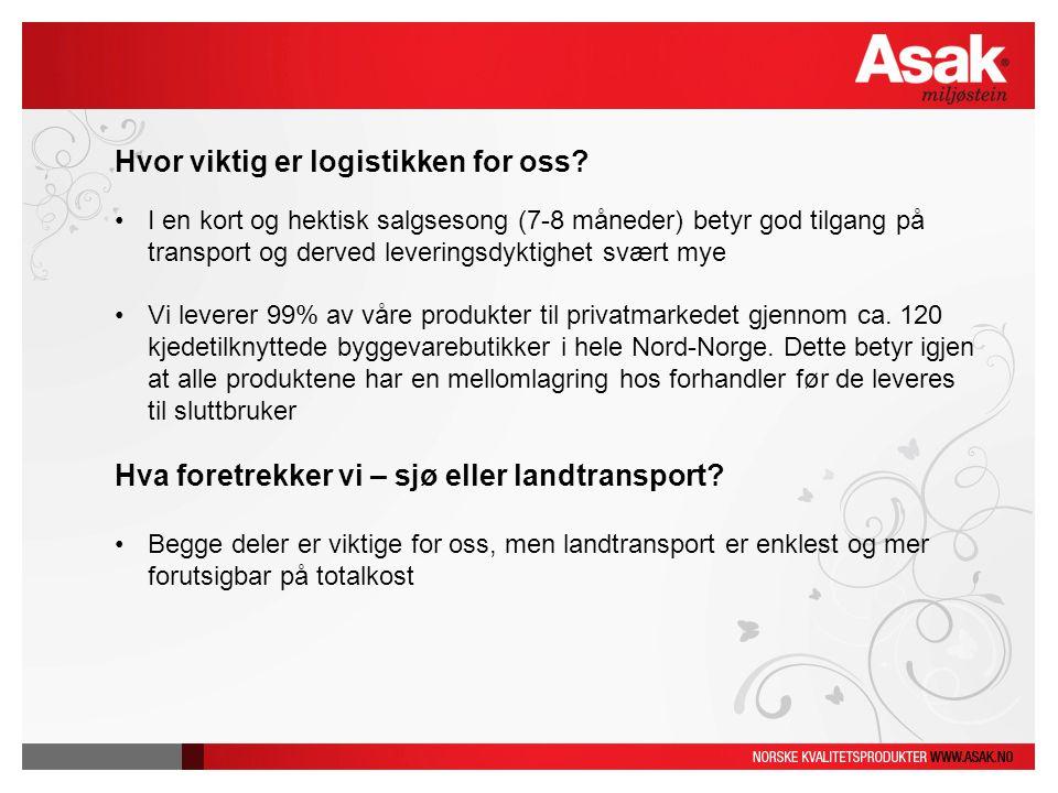 Hvor viktig er logistikken for oss? I en kort og hektisk salgsesong (7-8 måneder) betyr god tilgang på transport og derved leveringsdyktighet svært my