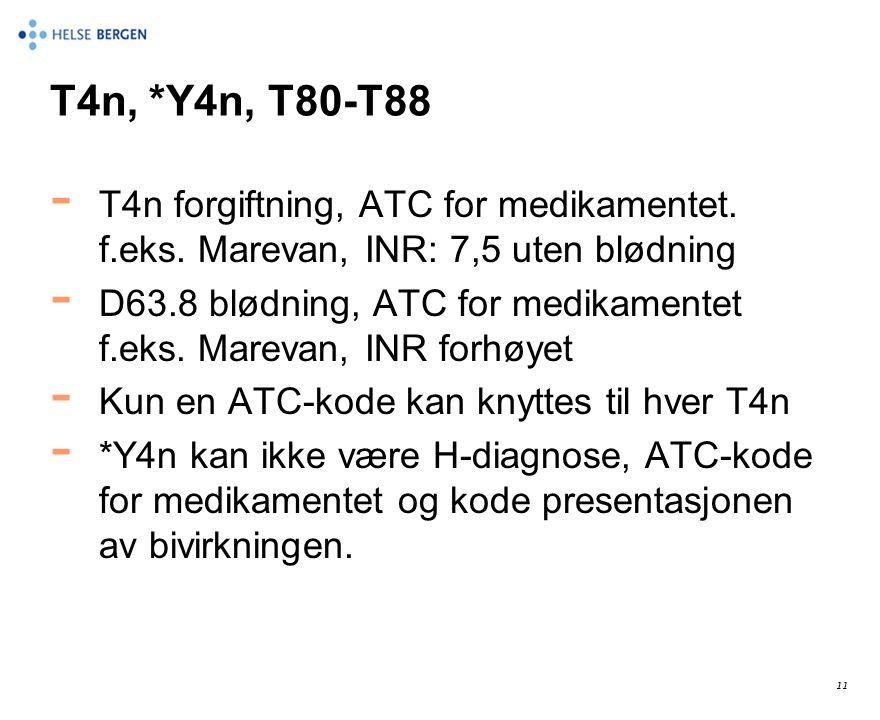 T4n, *Y4n, T80-T88 - T4n forgiftning, ATC for medikamentet. f.eks. Marevan, INR: 7,5 uten blødning - D63.8 blødning, ATC for medikamentet f.eks. Marev