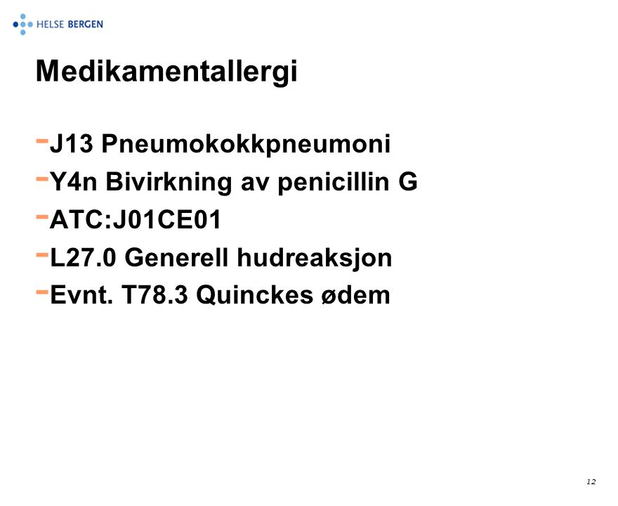 Medikamentallergi - J13 Pneumokokkpneumoni - Y4n Bivirkning av penicillin G - ATC:J01CE01 - L27.0 Generell hudreaksjon - Evnt. T78.3 Quinckes ødem 12
