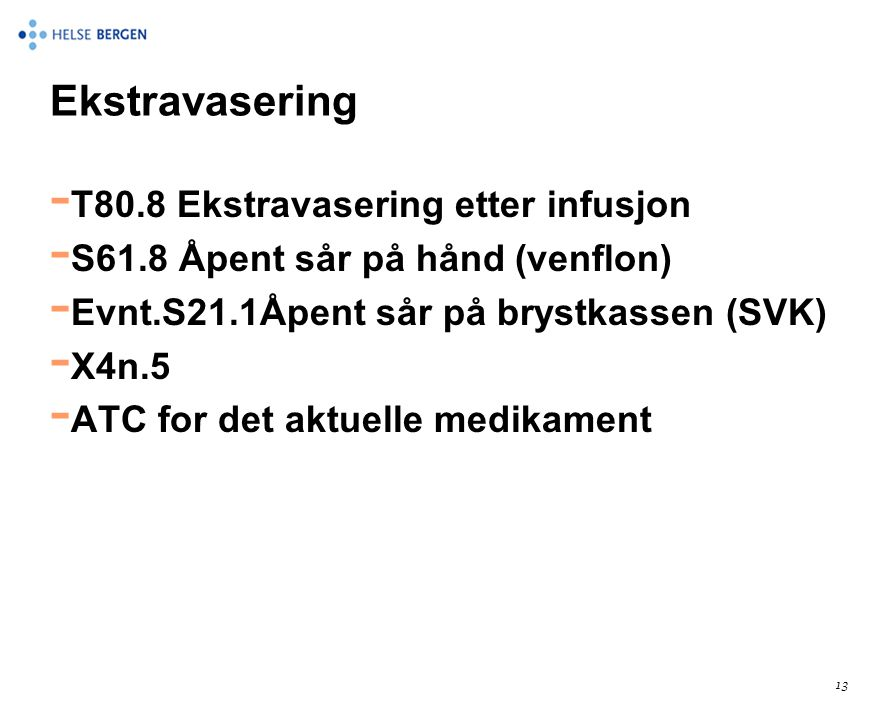 Ekstravasering - T80.8 Ekstravasering etter infusjon - S61.8 Åpent sår på hånd (venflon) - Evnt.S21.1Åpent sår på brystkassen (SVK) - X4n.5 - ATC for det aktuelle medikament 13