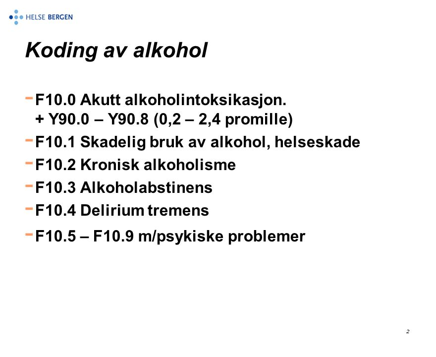 Koding av alkohol - F10.0 Akutt alkoholintoksikasjon. + Y90.0 – Y90.8 (0,2 – 2,4 promille) - F10.1 Skadelig bruk av alkohol, helseskade - F10.2 Kronis