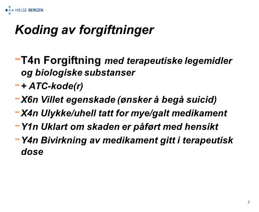 5 Koding av forgiftninger - T4n Forgiftning med terapeutiske legemidler og biologiske substanser - + ATC-kode(r) - X6n Villet egenskade (ønsker å begå suicid) - X4n Ulykke/uhell tatt for mye/galt medikament - Y1n Uklart om skaden er påført med hensikt - Y4n Bivirkning av medikament gitt i terapeutisk dose