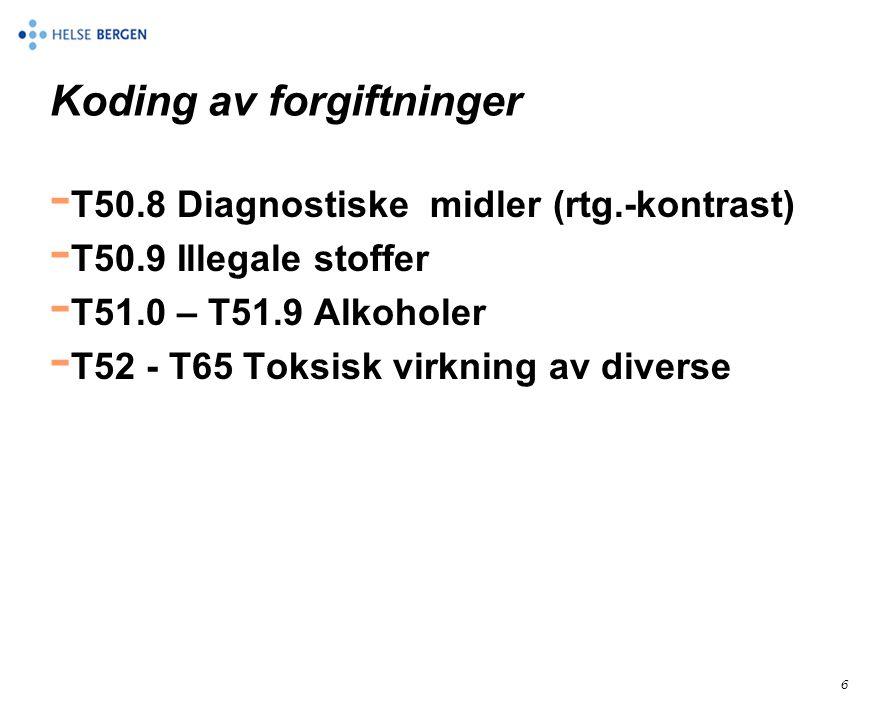 6 Koding av forgiftninger - T50.8 Diagnostiske midler (rtg.-kontrast) - T50.9 Illegale stoffer - T51.0 – T51.9 Alkoholer - T52 - T65 Toksisk virkning