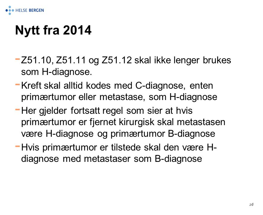 Nytt fra 2014 - Z51.10, Z51.11 og Z51.12 skal ikke lenger brukes som H-diagnose. - Kreft skal alltid kodes med C-diagnose, enten primærtumor eller met