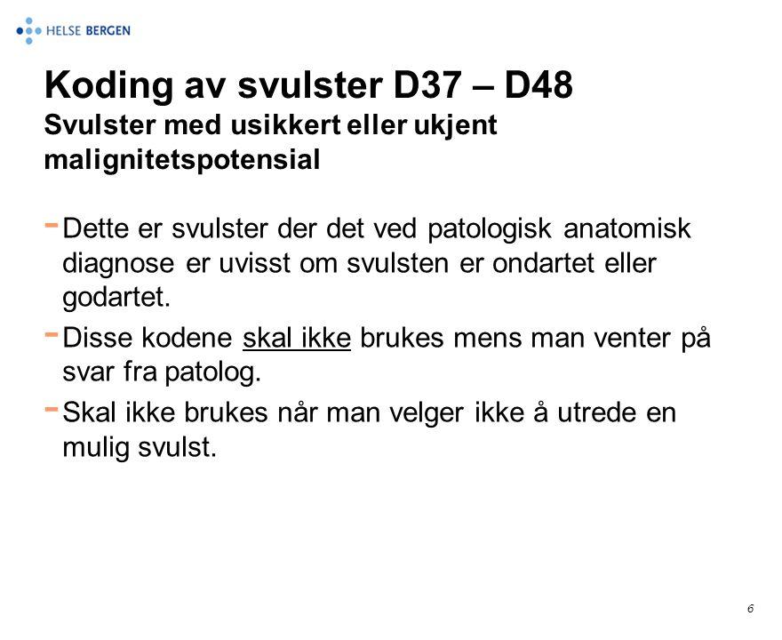 Koding av svulster D37 – D48 Svulster med usikkert eller ukjent malignitetspotensial - Dette er svulster der det ved patologisk anatomisk diagnose er