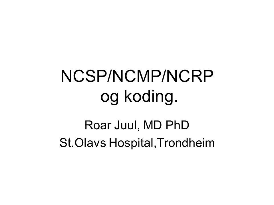 NCSP/NCMP/NCRP og koding. Roar Juul, MD PhD St.Olavs Hospital,Trondheim