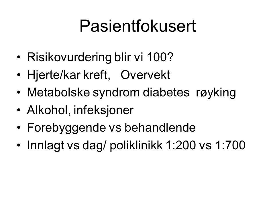 Pasientfokusert Risikovurdering blir vi 100? Hjerte/kar kreft, Overvekt Metabolske syndrom diabetes røyking Alkohol, infeksjoner Forebyggende vs behan