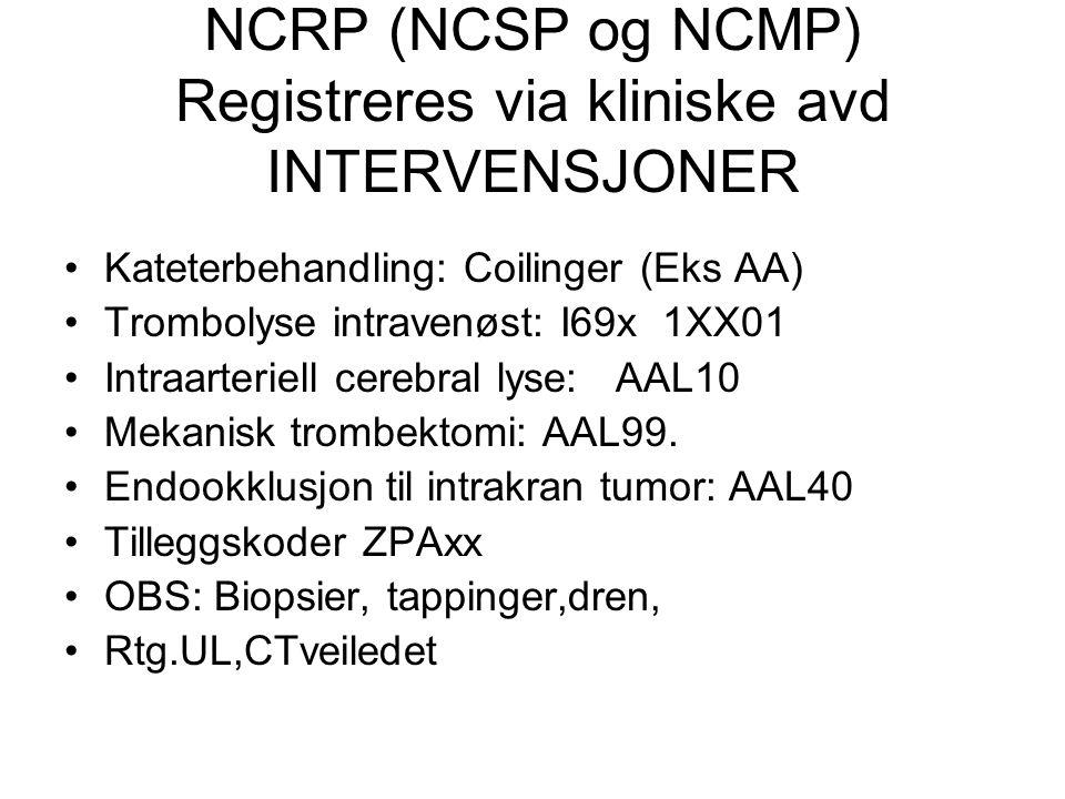 NCRP (NCSP og NCMP) Registreres via kliniske avd INTERVENSJONER Kateterbehandling: Coilinger (Eks AA) Trombolyse intravenøst: I69x 1XX01 Intraarteriel