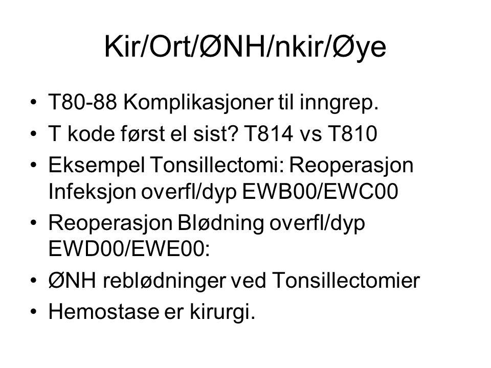 Kir/Ort/ØNH/nkir/Øye T80-88 Komplikasjoner til inngrep. T kode først el sist? T814 vs T810 Eksempel Tonsillectomi: Reoperasjon Infeksjon overfl/dyp EW