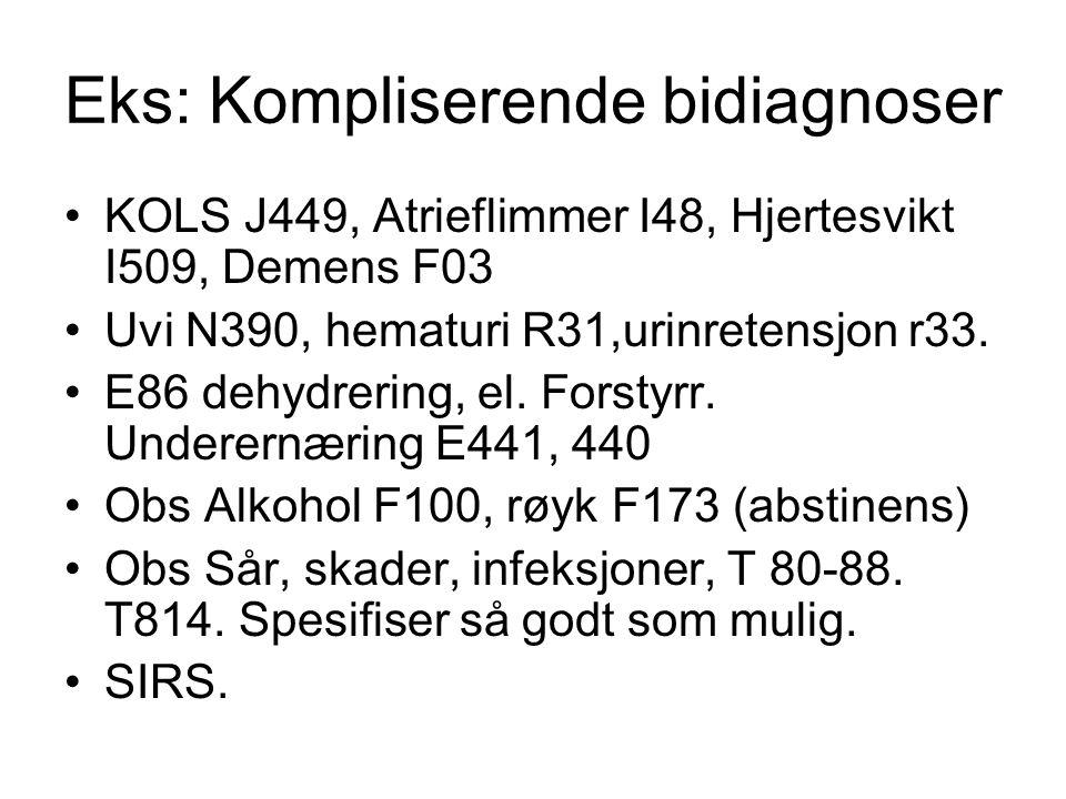 Eks: Kompliserende bidiagnoser KOLS J449, Atrieflimmer I48, Hjertesvikt I509, Demens F03 Uvi N390, hematuri R31,urinretensjon r33. E86 dehydrering, el