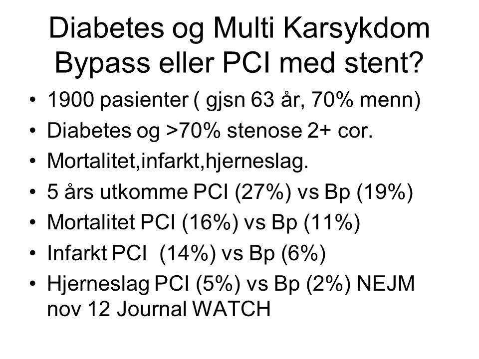 Diabetes og Multi Karsykdom Bypass eller PCI med stent? 1900 pasienter ( gjsn 63 år, 70% menn) Diabetes og >70% stenose 2+ cor. Mortalitet,infarkt,hje