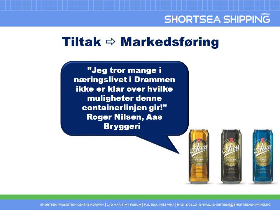Tiltak  Markedsføring Jeg tror mange i næringslivet i Drammen ikke er klar over hvilke muligheter denne containerlinjen gir! Roger Nilsen, Aas Bryggeri