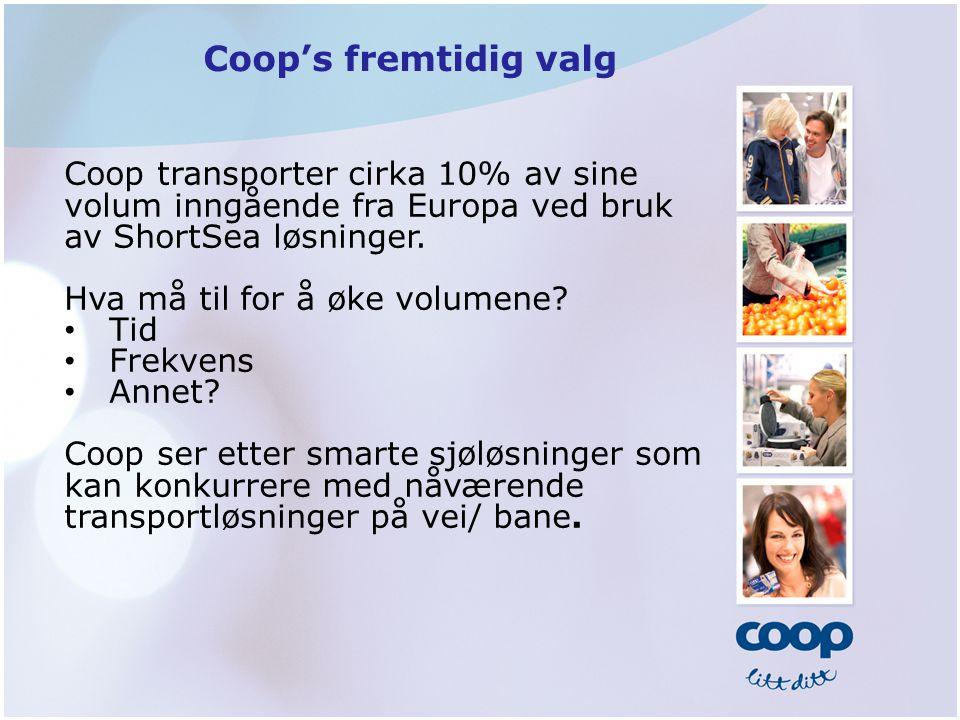 Coop's fremtidig valg Coop transporter cirka 10% av sine volum inngående fra Europa ved bruk av ShortSea løsninger.
