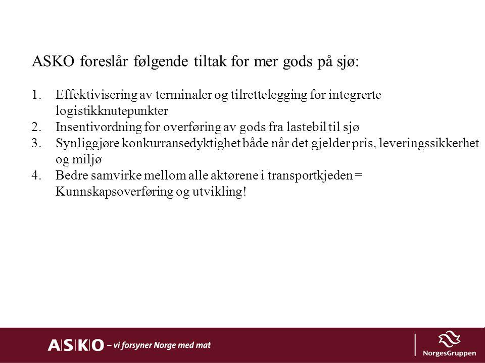 ASKO foreslår følgende tiltak for mer gods på sjø: 1.Effektivisering av terminaler og tilrettelegging for integrerte logistikknutepunkter 2.Insentivor