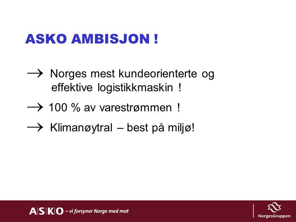 ASKO AMBISJON !  Norges mest kundeorienterte og effektive logistikkmaskin !  100 % av varestrømmen !  Klimanøytral – best på miljø!