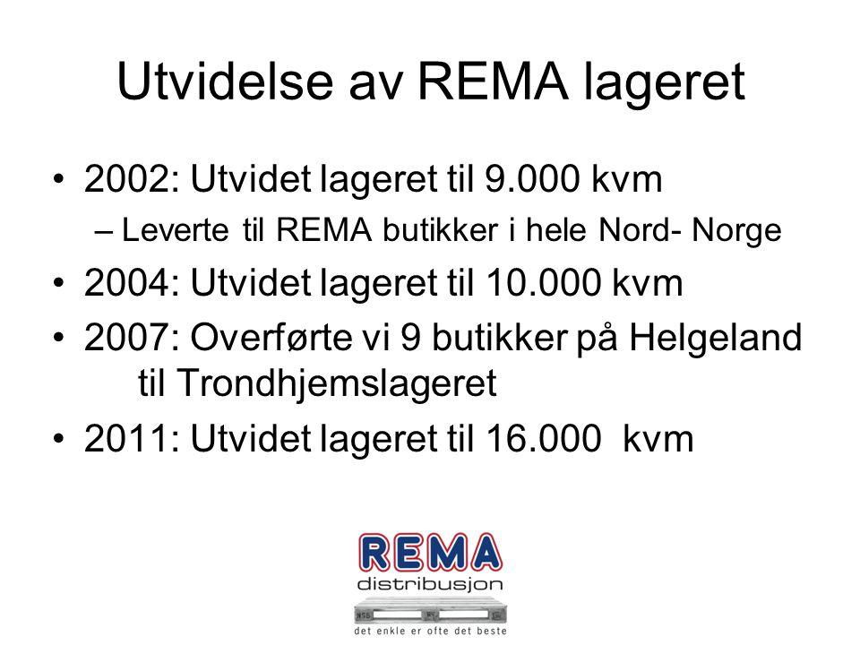 Utvidelse av REMA lageret 2002: Utvidet lageret til 9.000 kvm –Leverte til REMA butikker i hele Nord- Norge 2004: Utvidet lageret til 10.000 kvm 2007: