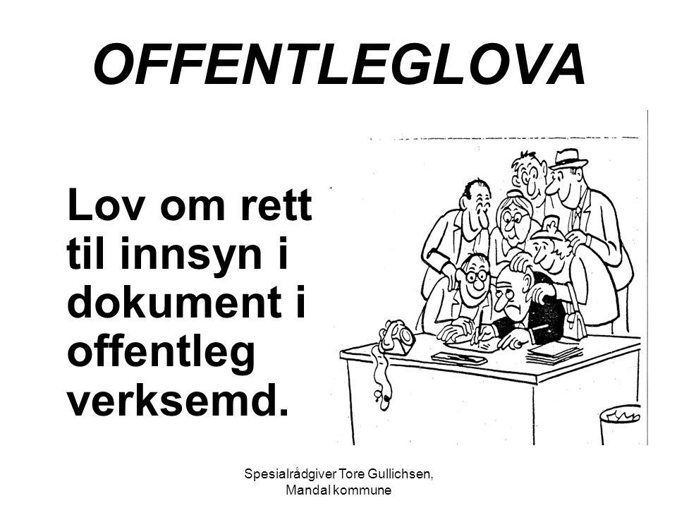 Spesialrådgiver Tore Gullichsen, Mandal kommune OFFENTLEGLOVA Lov om rett til innsyn i dokument i offentleg verksemd.