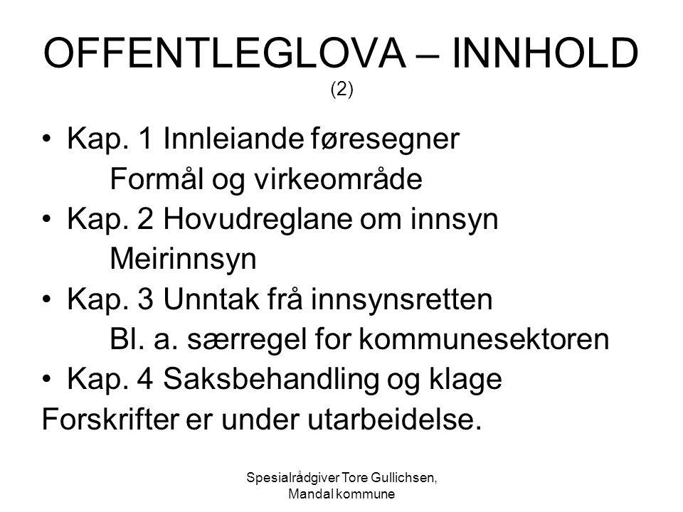 Spesialrådgiver Tore Gullichsen, Mandal kommune OFFENTLEGLOVA – INNHOLD (2) Kap. 1 Innleiande føresegner Formål og virkeområde Kap. 2 Hovudreglane om