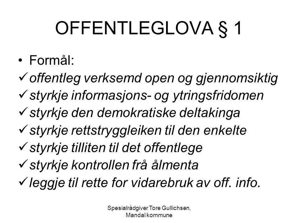 Spesialrådgiver Tore Gullichsen, Mandal kommune OFFENTLEGLOVA § 1 Formål: offentleg verksemd open og gjennomsiktig styrkje informasjons- og ytringsfri
