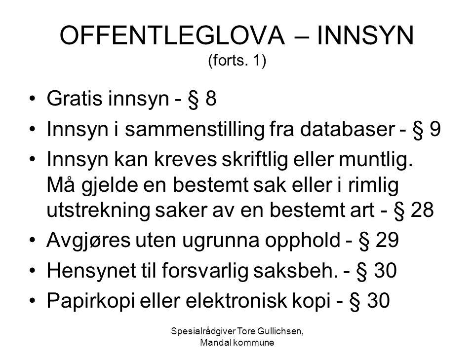 Spesialrådgiver Tore Gullichsen, Mandal kommune OFFENTLEGLOVA – INNSYN (forts. 1) Gratis innsyn - § 8 Innsyn i sammenstilling fra databaser - § 9 Inns