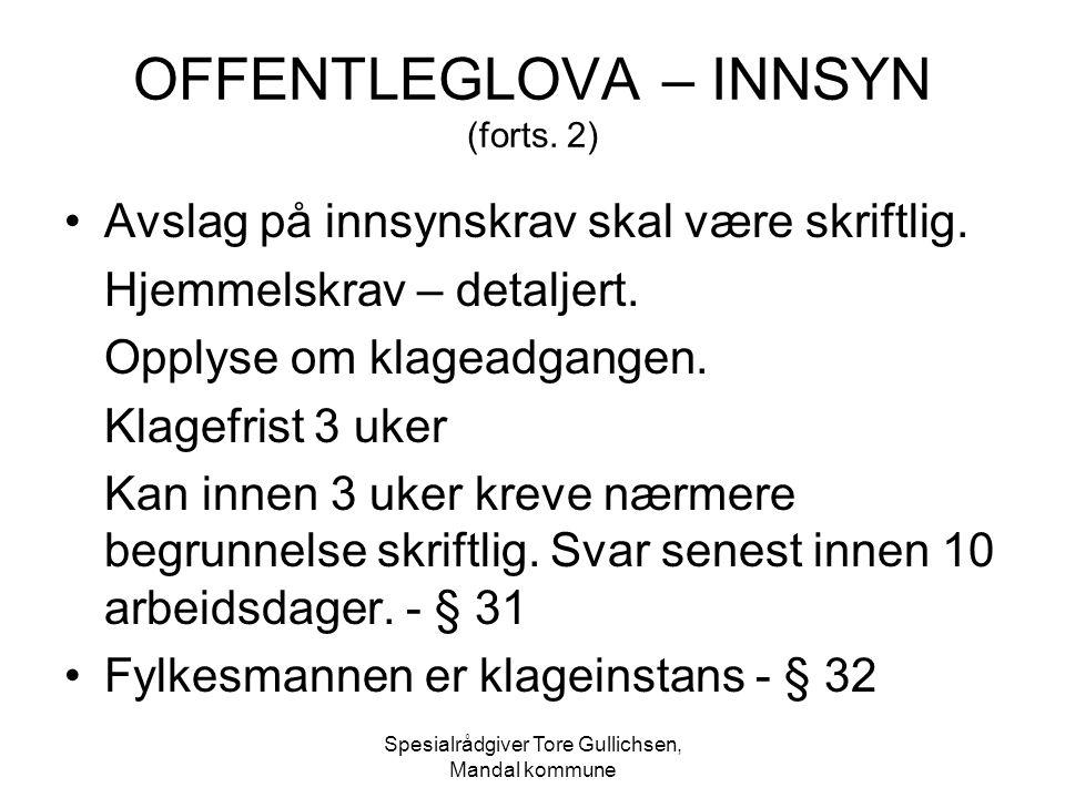 Spesialrådgiver Tore Gullichsen, Mandal kommune OFFENTLEGLOVA – INNSYN (forts. 2) Avslag på innsynskrav skal være skriftlig. Hjemmelskrav – detaljert.