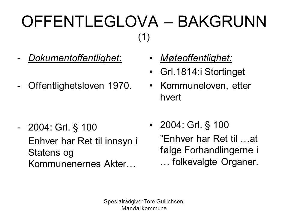Spesialrådgiver Tore Gullichsen, Mandal kommune OFFENTLEGLOVA – BAKGRUNN (1) -Dokumentoffentlighet: -Offentlighetsloven 1970. -2004: Grl. § 100 Enhver
