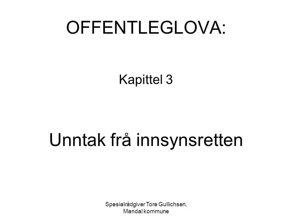 Spesialrådgiver Tore Gullichsen, Mandal kommune OFFENTLEGLOVA: Kapittel 3 Unntak frå innsynsretten