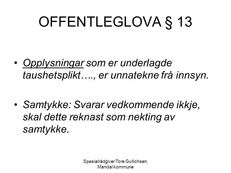 Spesialrådgiver Tore Gullichsen, Mandal kommune OFFENTLEGLOVA § 13 Opplysningar som er underlagde taushetsplikt…., er unnatekne frå innsyn. Samtykke: