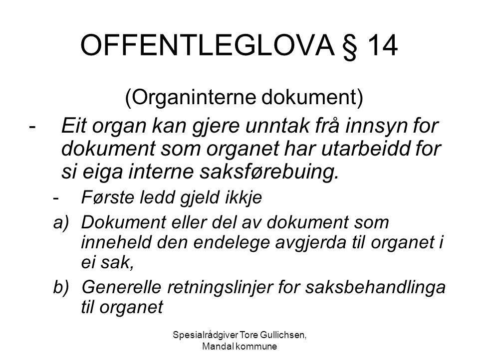 Spesialrådgiver Tore Gullichsen, Mandal kommune OFFENTLEGLOVA § 14 (Organinterne dokument) -Eit organ kan gjere unntak frå innsyn for dokument som org