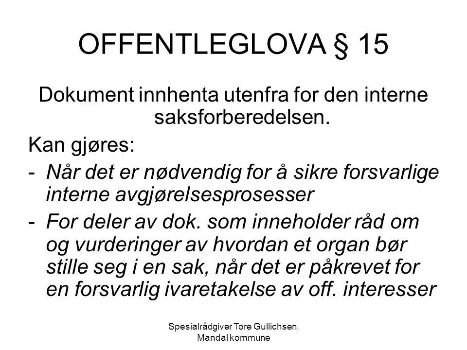 Spesialrådgiver Tore Gullichsen, Mandal kommune OFFENTLEGLOVA § 15 Dokument innhenta utenfra for den interne saksforberedelsen. Kan gjøres: -Når det e