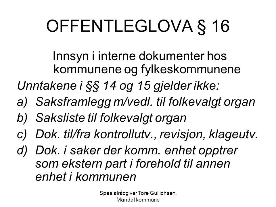 Spesialrådgiver Tore Gullichsen, Mandal kommune OFFENTLEGLOVA § 16 Innsyn i interne dokumenter hos kommunene og fylkeskommunene Unntakene i §§ 14 og 1