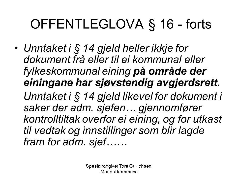Spesialrådgiver Tore Gullichsen, Mandal kommune OFFENTLEGLOVA § 16 - forts Unntaket i § 14 gjeld heller ikkje for dokument frå eller til ei kommunal e