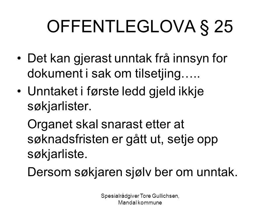 Spesialrådgiver Tore Gullichsen, Mandal kommune OFFENTLEGLOVA § 25 Det kan gjerast unntak frå innsyn for dokument i sak om tilsetjing….. Unntaket i fø