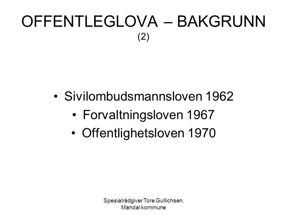 Spesialrådgiver Tore Gullichsen, Mandal kommune OFFENTLEGLOVA – BAKGRUNN (2) Sivilombudsmannsloven 1962 Forvaltningsloven 1967 Offentlighetsloven 1970