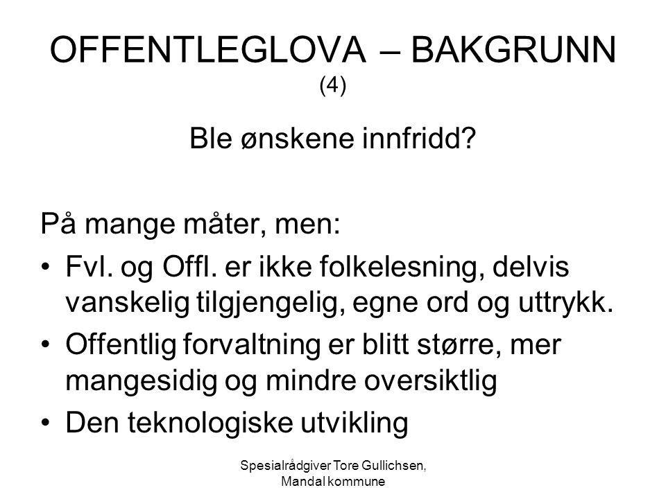 Spesialrådgiver Tore Gullichsen, Mandal kommune OFFENTLEGLOVA – BAKGRUNN (4) Ble ønskene innfridd? På mange måter, men: Fvl. og Offl. er ikke folkeles