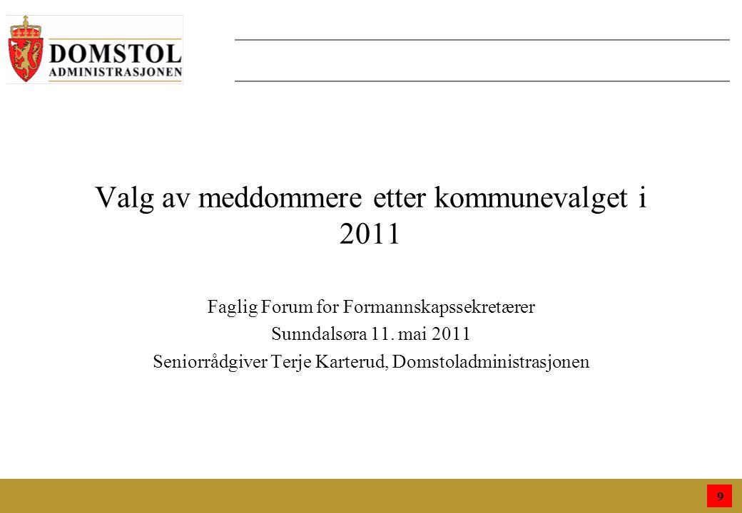 9 Valg av meddommere etter kommunevalget i 2011 Faglig Forum for Formannskapssekretærer Sunndalsøra 11.