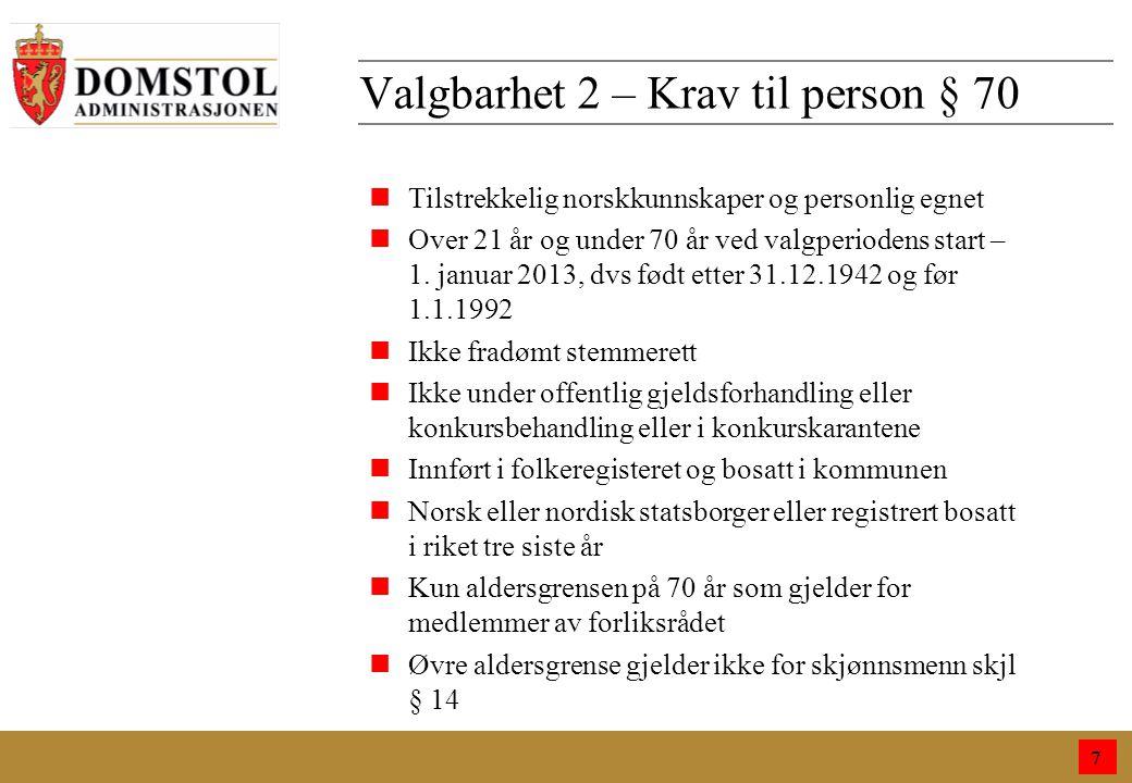9 Valgbarhet 2 – Krav til person § 70 7 nTilstrekkelig norskkunnskaper og personlig egnet nOver 21 år og under 70 år ved valgperiodens start – 1.