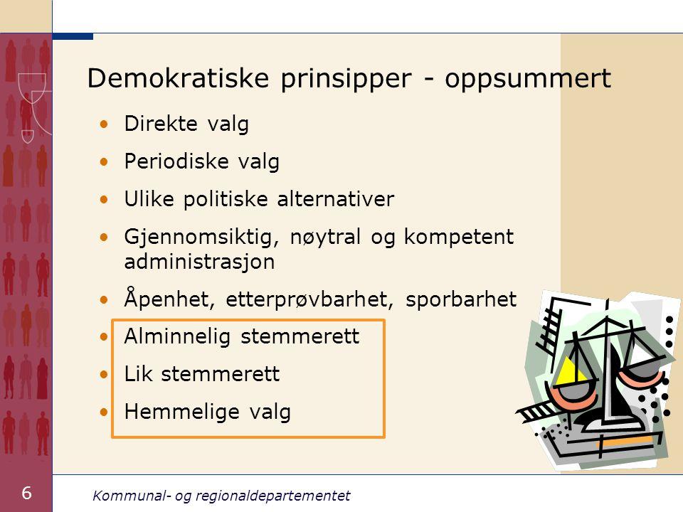 Kommunal- og regionaldepartementet 6 Demokratiske prinsipper - oppsummert Direkte valg Periodiske valg Ulike politiske alternativer Gjennomsiktig, nøy