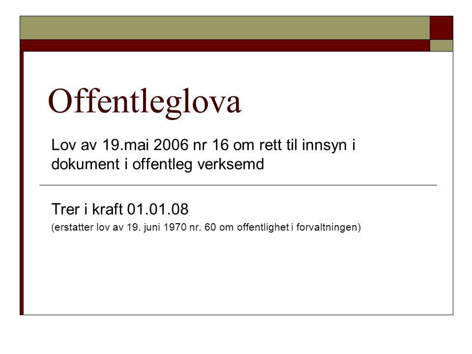 Offentleglova Lov av 19.mai 2006 nr 16 om rett til innsyn i dokument i offentleg verksemd Trer i kraft 01.01.08 (erstatter lov av 19. juni 1970 nr. 60
