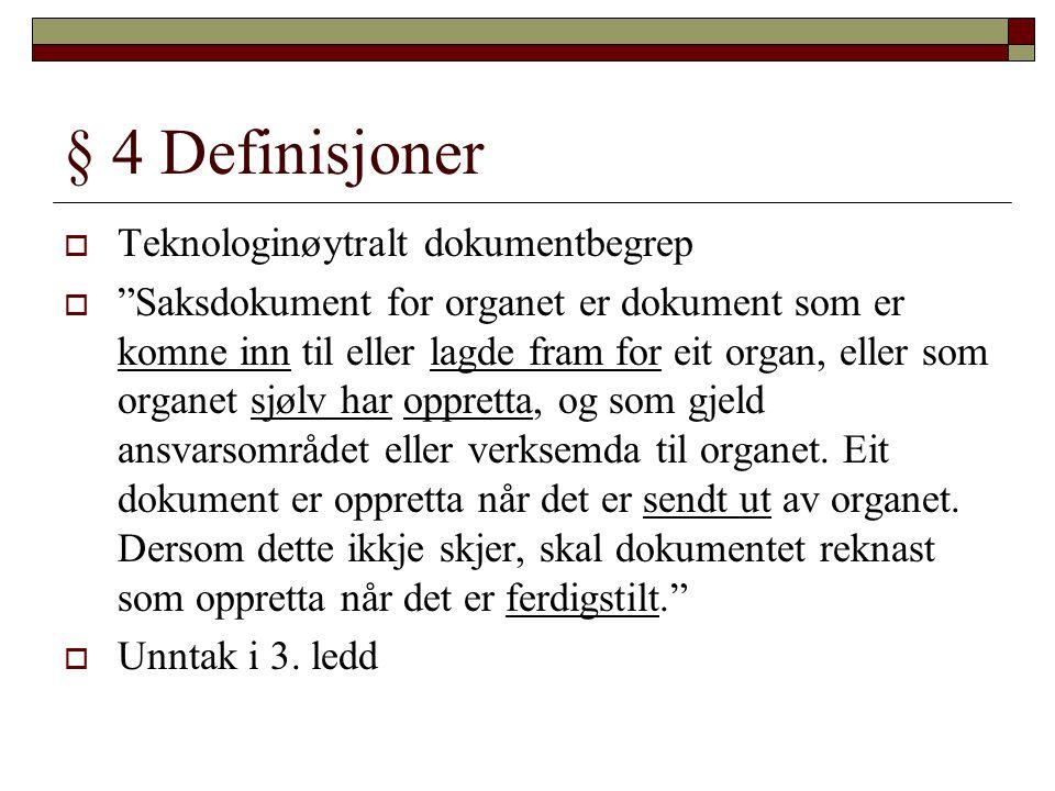 """§ 4 Definisjoner  Teknologinøytralt dokumentbegrep  """"Saksdokument for organet er dokument som er komne inn til eller lagde fram for eit organ, eller"""